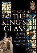 King's Glass: a Story of Tudor Power and Secret Art