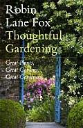 Thoughtful Gardening Great Plants Great Gardens Great Gardeners
