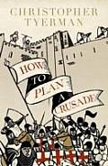 How to Plan a Crusade Reason & Relgious War in the High Middle Ages