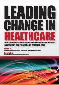 Leading Change in Healthcare: Transforming Organizations Using Complexity, Positive Psychology and Relationship-Centered Care