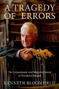 A Tragedy of Errors: The Government and Misgovernment of Northern Ireland