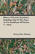 History of Latin Christianity Including That of the Popes to the Pontificate of Nicolas V - Vol II