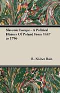 Slavonic Europe - A Political History of Poland from 1447 to 1796