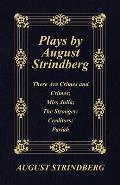Plays by August Strindberg: There Are Crimes and Crimes; Miss Julia; The Stronger; Creditors; Pariah