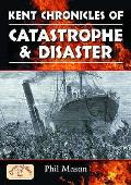 Kent Chronicles of Catastrophe and Disaster