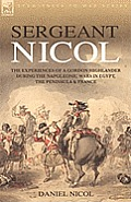 Sergeant Nicol: The Experiences of a Gordon Highlander During the Napoleonic Wars in Egypt, the Peninsula and France