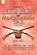 The French & Indian War Novels: 2-The Rulers of the Lakes & The Masters of the Peaks