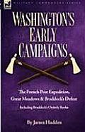 Washington's Early Campaigns: the French Post Expedition, Great Meadows and Braddock's Defeat-including Braddock's Orderly Books