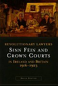 Revolutionary Lawyers - Sinn Fein and Crown Courts in Ireland and Britain, 1916-1923