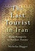 The Last Tourist in Iran: From Persepolis to Nuclear Natanz
