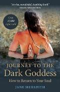 Journey to the Dark Goddess How to Return to Your Soul