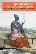 African Women in the Atlantic World: Property, Vulnerability & Mobility, 1660-1880