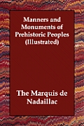 Manners and Monuments of Prehistoric Peoples (Illustrated)