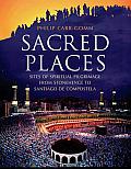 Sacred Places Sites of Spiritual Pilgrimage from Stonehenge to Santiago de Compostela