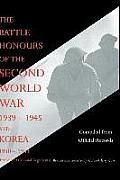 Battle Honours of the Second World War 1939 - 1945 and Korea 1950 - 1953 (British and Colonial Regiments)