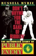 Dont Rhyme for the Sake of Riddlin The Authorized Story of Public Enemy