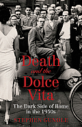 Death & the Dolce Vita The Dark Side of Rome in the 1950s