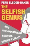 Selfish Genius How Richard Dawkins Rewrote Darwins Legacy