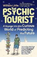 Psychic Tourist: a Voyage Into the Curious World of Predicting the Future
