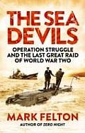 Sea Devils Operation Struggle & the Last Great Raid of World War Two