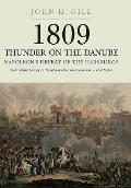 1809 Thunder on the Danube. Volume 1: Napoleon's Defeat of the Habsburg