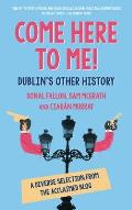 Come Here to Me!: Dublin's Other History