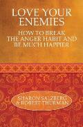 Love Your Enemies How to Break the Anger Habit & Be Much Happier