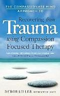 Compassionate Mind Approach to Recovering from Trauma Using Compassion Focused Therapy