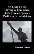 An Essay on the Slavery and Commerce of the Human Species, Particularly the African