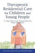 Therapeutic Residential Care for Children & Young People An Attachment & Trauma Informed Model for Practice