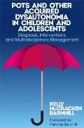 Pots & Other Forms of Dysautonomia in Children & Adolescents Diagnosis Interventions & Multi Disciplinary Management