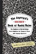 Asperkids Secret Book of Social Rules The Handbook of Not So Obvious Social Guidelines for Tweens & Teens with Asperger Syndrome