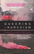 Queering Anarchism Essays on Gender Power & Desire