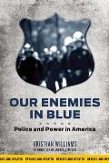 Our Enemies in Blue Police & Power in America