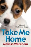 Take Me Home: Tales of Battersea Dogs. Melissa Wareham