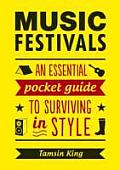 Music Festivals An Essential Pocket Guide to Surviving in Style