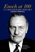 Enoch At 100: a Re-evaluation of the Life, Politics and Philosophy of Enoch Powell