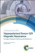 Hyperpolarized Xenon-129 Magnetic Resonance: Concepts, Production, Techniques, and Applications