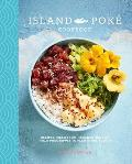The Island Pok? Cookbook: Recipes Fresh from Hawaiian Shores, from Poke Bowls to Pacific Rim Fusion