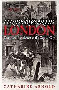 Underworld London Crime & Punishment in the Capital City