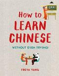 How to Learn Chinese Without Even Trying