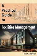 Practical Guide To Facilities Management