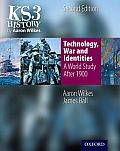 Ks3 History by Aaron Wilkes: Technology, War & Identities Student Book (After 1900)