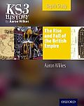 Ks3 History by Aaron Wilkes: The Rise & Fall of the British Empire Student's Book