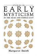 Studies in Early Mysticism in the Near & Middle East