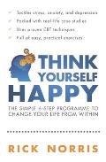 Think Yourself Happy: the Simple 6-step Programme To Change Your Life From Within