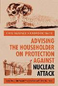 Civil Defence Handbook: Advising the Householder on Protection Against Nuclear Attack