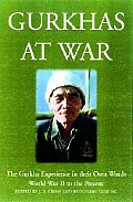 Gurkhas at War In Their Own Words The Gurkha Experience 1939 to the Present