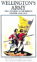 Wellingtons Army The Uniforms of the British Soldier 1812 1815