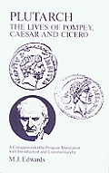 Plutarch: Lives of Pompey, Caesar and Cicero: A Companion to the Penguin Translation
